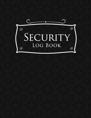 Security Log Book: Security Incident Log Book, Security Log Book Format, Security Log In, Security Login Cover Image