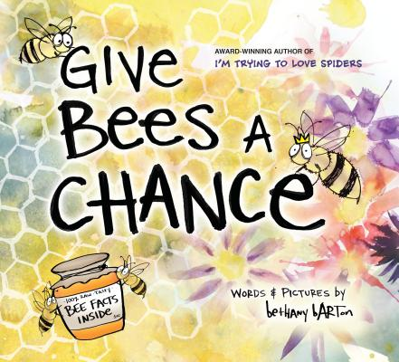 Give Bees a Chance! by Bethany Barton