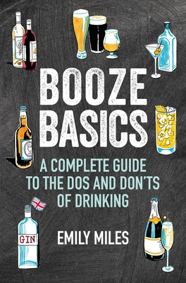 Booze Basics: A complete guide to the dos and don'ts of drinking Cover Image