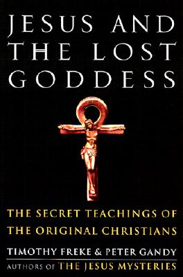 Jesus and the Lost Goddess: The Secret Teachings of the Original Christians Cover Image