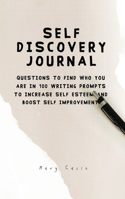 Self Discovery Journal: Questions to Find Who You Are in 100 Writing Prompts to Increase Self Esteem and Boost Self Improvement Cover Image