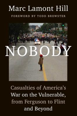 Nobody: Casualties of America's War on the Vulnerable, from Ferguson to Flint and Beyond Cover Image