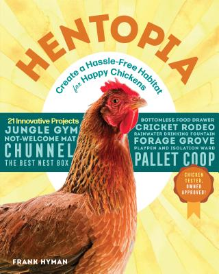 Hentopia: Create a Hassle-Free Habitat for Happy Chickens; 21 Innovative Projects Cover Image