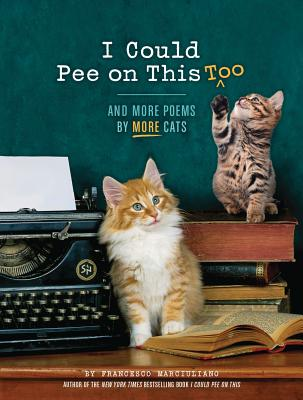 I Could Pee on This, Too: And More Poems by More Cats Cover Image