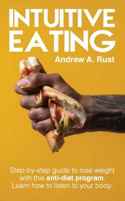 Intuitive Eating: Step-by-Step Guide to Lose Weight With This Anti-Diet Program. Learn How To Listen Your Body. Cover Image