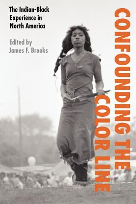 Confounding the Color Line: The Indian-Black Experience in North America Cover Image