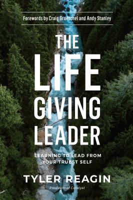 The Life-Giving Leader: Learning to Lead from Your Truest Self Cover Image