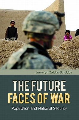 The Future Faces of War: Population and National Security (Praeger Security International) Cover Image