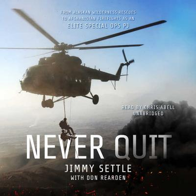 Never Quit Lib/E: From Alaskan Wilderness Rescues to Afghanistan Firefights as an Elite Special Ops Pj Cover Image