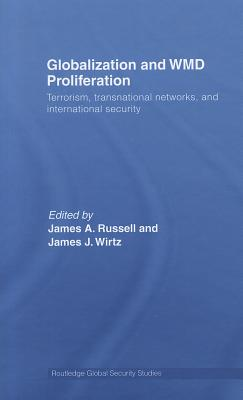 Globalization and WMD Proliferation: Terrorism, Transnational Networks and International Security (Routledge Global Security Studies) Cover Image