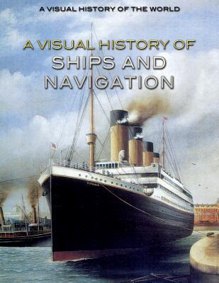 A Visual History of Ships and Navigation (Visual History of the World) Cover Image