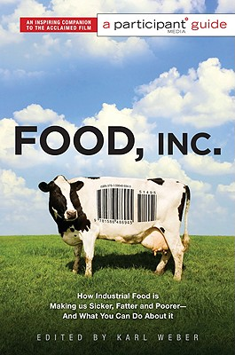 Food Inc.: How Industrial Food Is Making Us Sicker, Fatter, and Poorer - And What You Can Do about It; A Participant Guide Cover Image