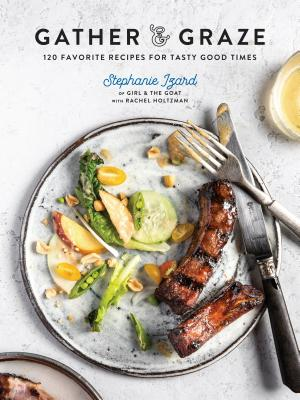 Gather & Graze: 120 Favorite Recipes for Tasty Good Times: A Cookbook Cover Image
