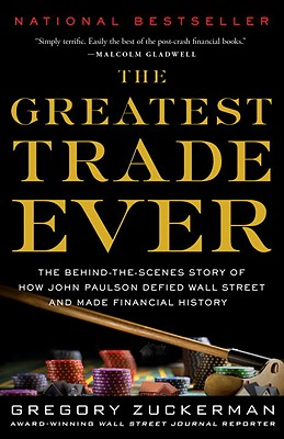 The Greatest Trade Ever: The Behind-The-Scenes Story of How John Paulson Defied Wall Street and Made Financial History Cover Image