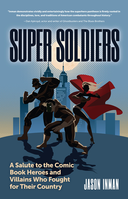 Super Soldiers: A Salute to the Comic Book Heroes and Villains Who Fought for Their Country Cover Image