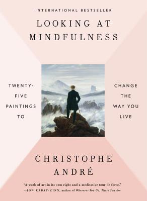 Looking at Mindfulness: Twenty-five Paintings to Change the Way You Live Cover Image