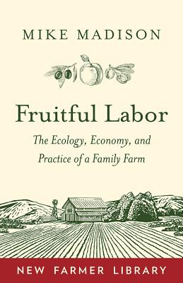Fruitful Labor: The Ecology, Economy, and Practice of a Family Farm Cover Image