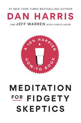 Meditation for Fidgety Skeptics: A 10% Happier How-To Book Cover Image