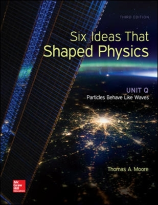Six Ideas That Shaped Physics: Unit Q - Particles Behave Like Waves Cover Image