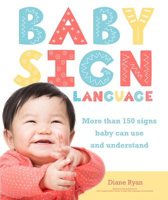 Baby Sign Language: More than 150 Signs Baby Can Use and Understand (Easy Peasy) Cover Image