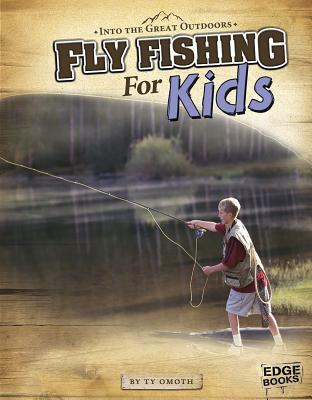 Fly Fishing for Kids (Into the Great Outdoors) Cover Image