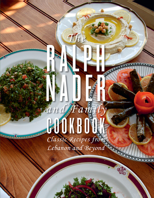 The Ralph Nader and Family Cookbook: Classic Recipes from Lebanon and Beyond Cover Image