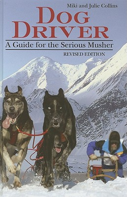 Dog Driver: A Guide for the Serious Musher Cover Image