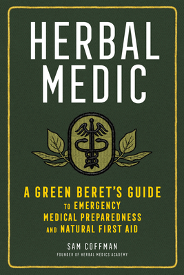 Herbal Medic: A Green Beret's Guide to Emergency Medical Preparedness and Natural First Aid Cover Image