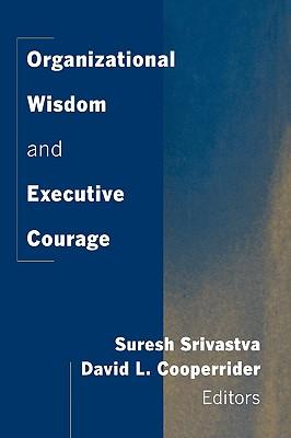 Organizational Wisdom and Executive Courage (New Lexington Press Management and Organization Sciences Ser) Cover Image