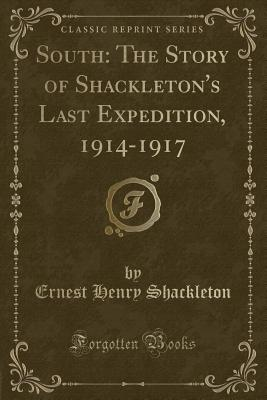 South: The Story of Shackleton's Last Expedition, 1914-1917 (Classic Reprint) Cover Image