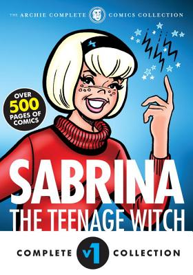 The Complete Sabrina the Teenage Witch: 1962-1971 (Sabrina's Spellbook) Cover Image
