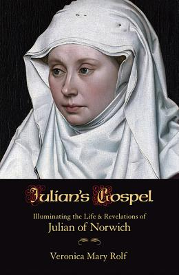 Julian's Gospel: Illuminating the Life and Revelations of Julian of Norwich Cover Image