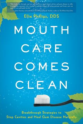 Mouth Care Comes Clean: Breakthrough Strategies to Stop Cavities and Heal Gum Disease Naturally Cover Image