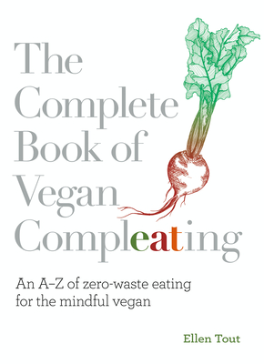 The Complete Book of Vegan Compleating: An AZ of Zero-Waste Eating for the Mindful Vegan Cover Image