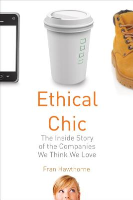 Ethical Chic: The Inside Story of the Companies We Think We Love Cover Image
