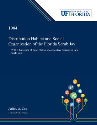 Distribution Habitat and Social Organization of the Florida Scrub Jay: With a Discussion of the Evolution of Cooperative Breeding in New World Jays Cover Image