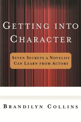 Getting Into Character: Seven Secrets a Novelist Can Learn from Actors Cover Image
