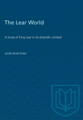 The Lear World: A study of King Lear in its dramatic context (Heritage) Cover Image