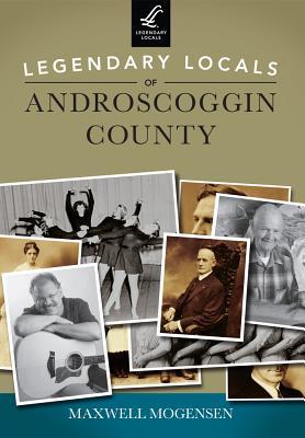 Legendary Locals of Androscoggin County Cover Image