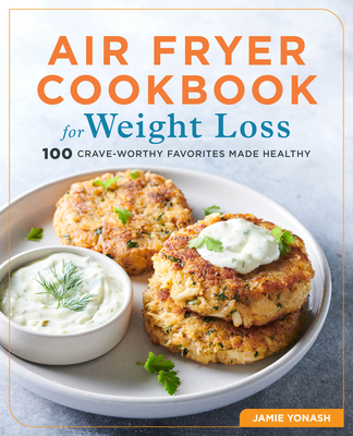 Air Fryer Cookbook for Weight Loss: 100 Crave-Worthy Favorites Made Healthy Cover Image