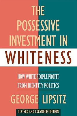 The Possessive Investment in Whiteness: How White People Profit from Identity Politics, Revised and Expanded Edition Cover Image
