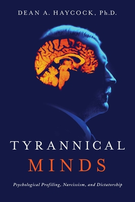 Tyrannical Minds: Psychological Profiling, Narcissism, and Dictatorship Cover Image