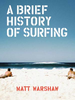 A Brief History of Surfing: (Surfing Book, Athletic Book, Gifts for Surfers, Beach Book) Cover Image