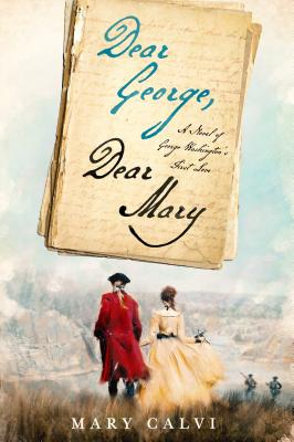 Dear George, Dear Mary: A Novel of George Washington's First Love Cover Image