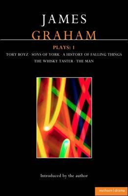 James Graham Plays: 1: A History of Falling Things, Tory Boyz, The Man, The Whisky Taster, Sons of York (Contemporary Dramatists) Cover Image
