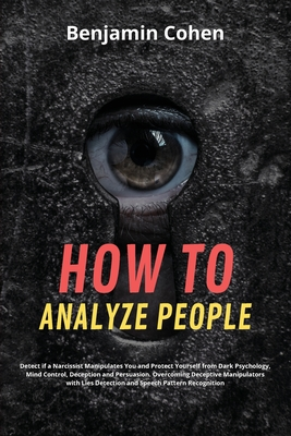 How to Analyze People: Detect if a Narcissist Manipulates You and Protect Yourself from Dark Psychology, Mind Control, Deception and Persuasi Cover Image