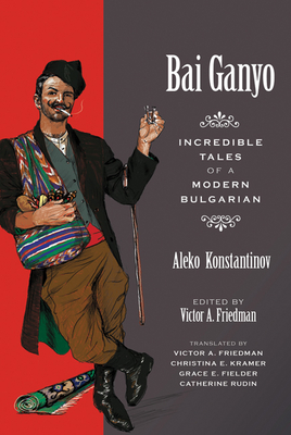 Bai Ganyo: Incredible Tales of a Modern Bulgarian Cover Image