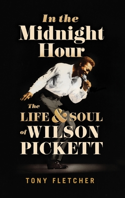 In the Midnight Hour: The Life & Soul of Wilson Pickett Cover Image