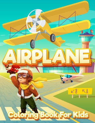 Airplane Coloring Book for Kids: An Airplane Coloring Book for Kids ages 4-12 - Beautiful Coloring Pages of Airplanes, Fighter Jets and More Cover Image