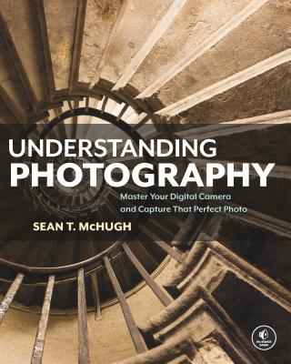 Understanding Photography: Master Your Digital Camera and Capture That Perfect Photo Cover Image